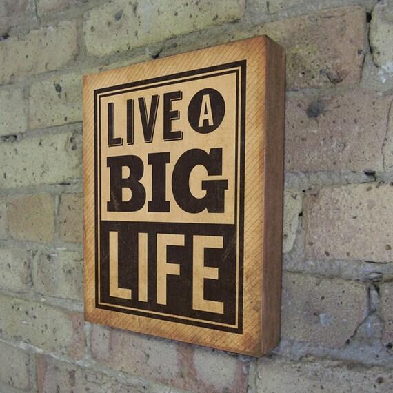 Inspirational Quote - Inspirational Art - Live a Big Life - Wood Block Art Print - Sayings on wood