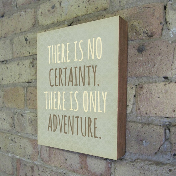 Adventure is out there - Adventure Art - There is No Certainty. There is Only Adventure - Wood Block Typography Art Print