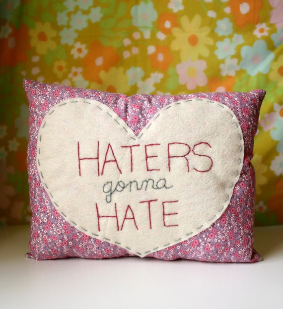 Humorous Heart Pillow - Haters gonna Hate