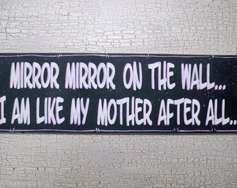 Wooden Sign Comical, Mirror, Mirror on the Wall, I Am Like My Mother After All
