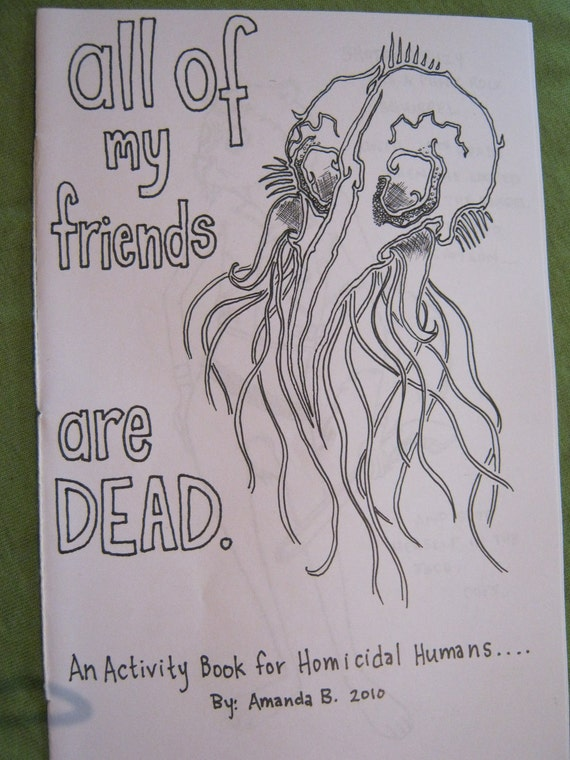 All My Friends Are Dead: An activity book for homicidal humans.