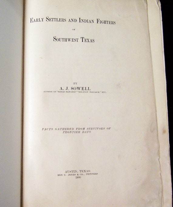1900 1st Edition - Early Settlers and Indian Fighters of Southwest Texas  by A. J. Sowell