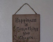 Happiness is  Something You Choose ..Little Sign Series
