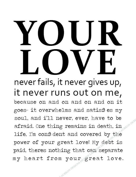 Printable. Your love never fails, it never gives up, it never runs out on me. Song lyrics quote. 8.5 x 11