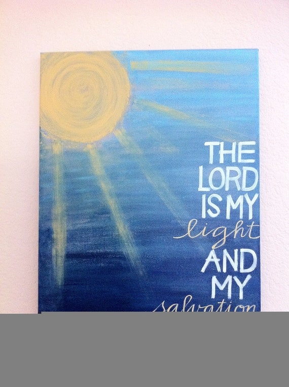 Reserved for Kyle- The Lord is My Light and My Salvation - Bible Verse Art - Made to Order -  ORIGINAL16x20x3/4 Painting