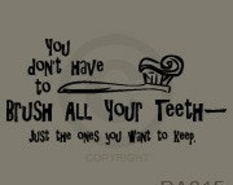 You Don't Have To Brush All Your Teeth Just the Ones You Want To Keep - Project Ready Vinyl 11.5 x 5.5 fun for kids