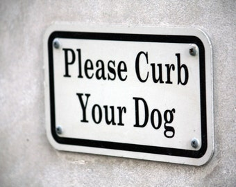 Please Curb Your Dog Sign - Black and White Original Fine Art Photograph - Home Decor