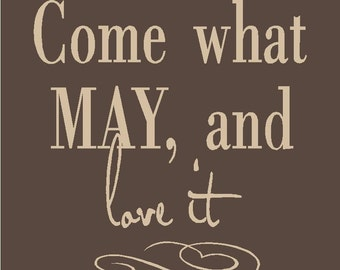 Come what may and love it...vinyl lettering