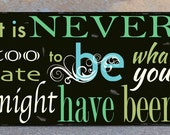 Typography Painting / Word Art on Wood Sign - It Is Never Too Late To Be What You Might Have Been