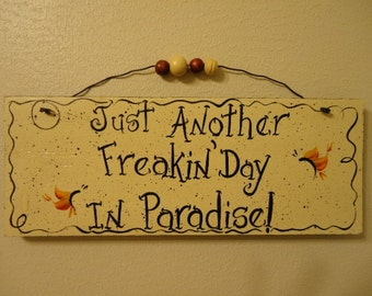 Hand painted Just Another Freakin' Day in Paradise Sign