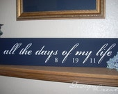 Custom Wedding Sign - All The DAYS Of MY LIFE - Personalized Date Sign, custom wedding gift