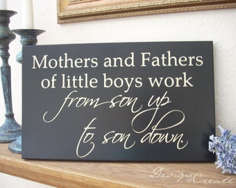 Custom wood sign - Children's Sign - Mothers and Fathers of little boys work from son up to son down - Custom Sign, wood nursery sign