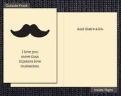I Love You More Than Hipsters Love Mustaches, Greeting Card, 5x7 inch