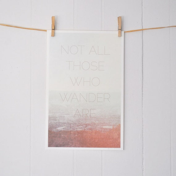 Not All Those Who Wander Are Lost, inspirational art print: 11 x 17