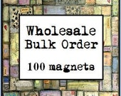 Wholesale Bulk Order 100 Magnets - Wholesale magnets, bulk magnets, fridge magnets, mixed media art, inspirational art, whimsical art