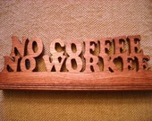 No Coffee No Workee Handmade Wooden Shelf or Desk Sitter
