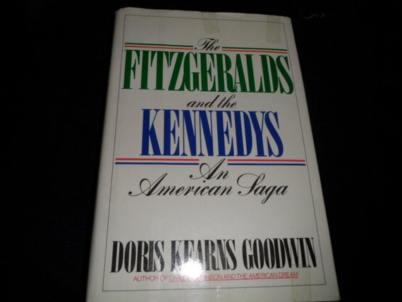 The Fitzgeralds and the Kennedys An American Saga by Doris Kearns Goodwin