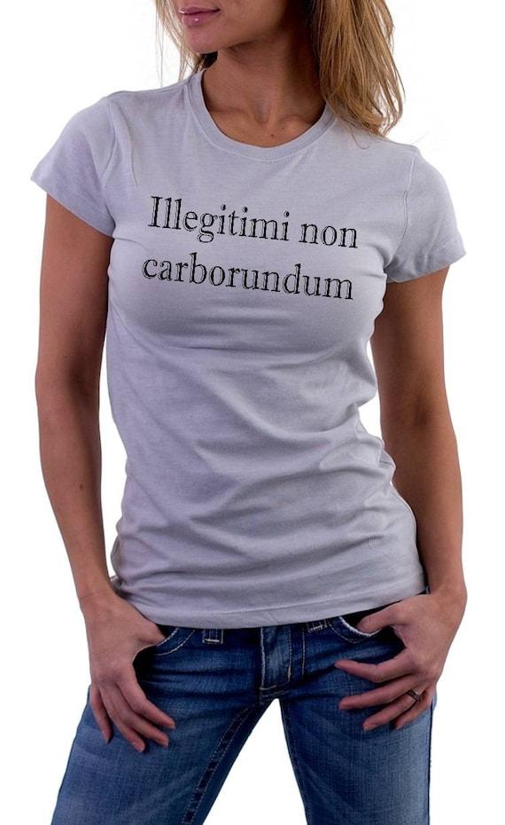 Illegitimi Non Carborundum T Shirt