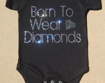 Custom Boutique Born to Wear Diamonds Rhinestone Bling Crystal Shirt or Bodysuit Romper