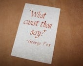 "George Fox quote ""What canst thou say"" calligraphy"