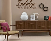 Indulge Life is sweet- Vinyl Lettering decalwall words quotes graphics decals Art Home decor itswritteninvinyl