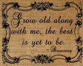 Grow Old Along With Me Quote Elizabeth Barrett Browning Digital Image Download Sheet Transfer To Pillows Totes Tea Towels Burlap No. 2774