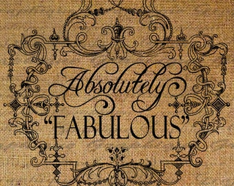 Absolutely Fabulous Words Quote Text Word Ornate Frame Digital Image Download Sheet Transfer To Pillows Totes Tea Towels Burlap No. 2334