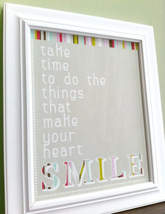 Take Time To Do The Things That Make Your Heart Smile, Home art, smile art