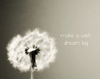 Still life Photography Dandelion Photo: make a wish, dream big Fine Art Nature Photography typography Black and White Photography