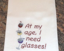 "Wine Theme ""At My Age, I Need Glasses"" Machine Embroidered Flour Sack Towel"