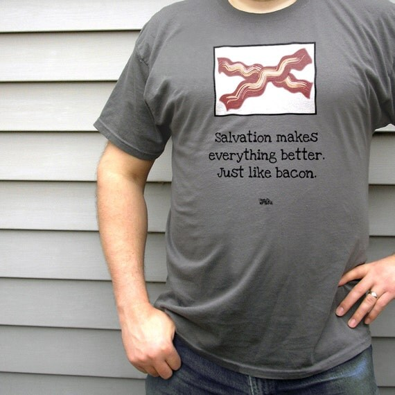 Men's Funny Christian tshirt - Salvation makes everything better.  Just like bacon. - ON SALE