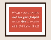 Wash Your Hands and Say Your Prayers because God and Germs are Everywhere - Customizable 8x10 Print