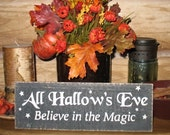 All Hallow's Eve Believe in the Magic -WOOD SIGN- Black and White Halloween Fall Rustic Primitive Decor