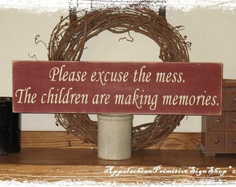 Please Excuse the Mess The Children are Making Memories -WOOD SIGN- Home Decor Mothers Day Parent Gift
