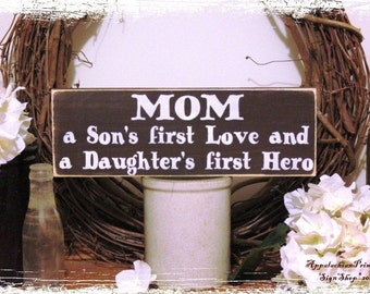 MOM a Sons First Love and a Daughters First Hero Wood Sign Home Decor Mothers Day Gift