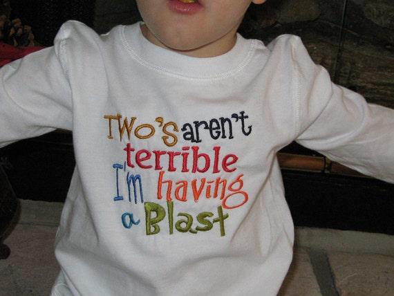 Two's Aren't Terrible....I'm Having a BLAST T Shirt or Bodysuit