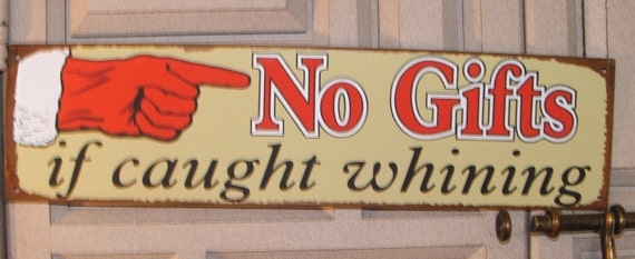 No Gifts If Caught Whining Metal Sign