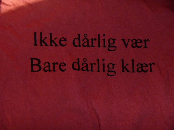 "Norwegian Saying Shirt Roughly Translated: ""there's no bad weather, only bad clothing"" Cedar Adult X-Large"