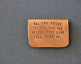 Bookmark - Hand Stamped Metal - Pink Floyd all you touch and all you see is all your life will ever be