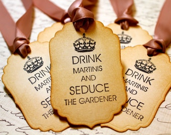 Vintage Inspired Tags - Drink Martinis and Seduce the Gardener - Set of 5 - You choose ribbon color