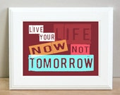 Live Your Life Now Not Tomorrow - quote print - 8 x 10
