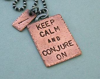 Conjure On - Hand Stamped Copper and Sterling Silver Necklace - Keep Calm and Conjure On