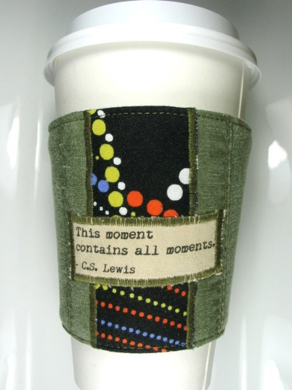 Coffee Cozy Sleeve - This moment contains all moments Quote by C.S. Lewis