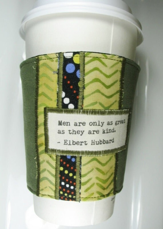 Coffee Cup Cozy with Quote As Great as You are Kind by Elbert Hubbard