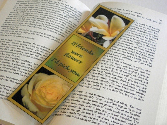If Friends were flowers I'd pick you -   Laminated Bookmark 10 mil