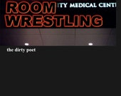 Emergency Room Wrestling: Poems by The Dirty Poet
