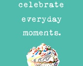 Inspirational Cupcake Sprinkles Celebrate Everyday Moments Positivity Affirmation - 16 x 20 art photography print by Dawn Smith