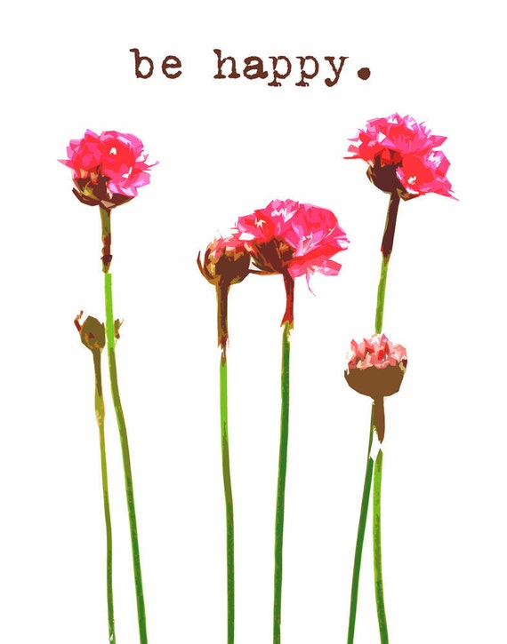 Motivational Inspirational Positivity Happiness Happy Flowers Blooms dorm decor - 5 x 7 art photography print by Dawn Smith