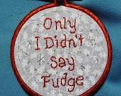 Only I Didn't Say Fudge - A Christmas Story Ornament - Made to Order