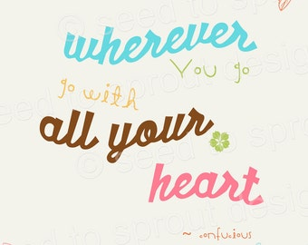 INSTANT DOWNLOAD - Printable Wall Art - Quote - Confuscious - 8x10 - Wherever You Go, Go With All Your Heart